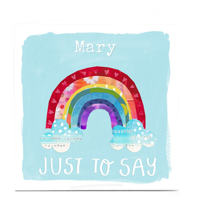 Personalised Kerry Spurling Card - Rainbow Just to Say