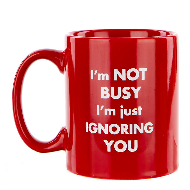 "Not Busy I'm Just Ignoring You"" Mug"""