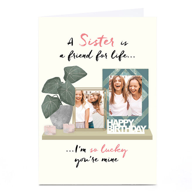 Personalised Birthday Photo Card - A Sister Is A Friend For Life