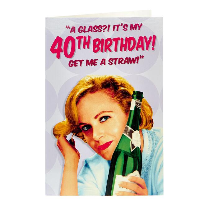 40th Birthday Card - Get Me A Straw!