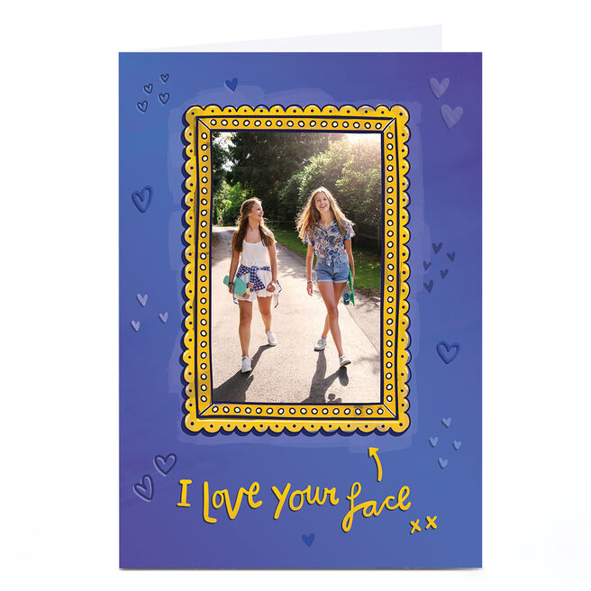 Hannah Edmonds Photo Card - I Love Your Face