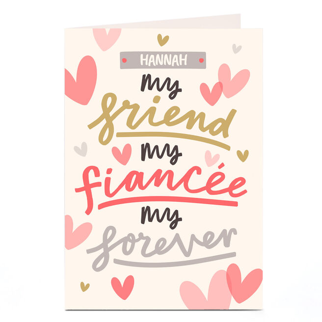Personalised Card - My Friend, My Fiancee, My Forever
