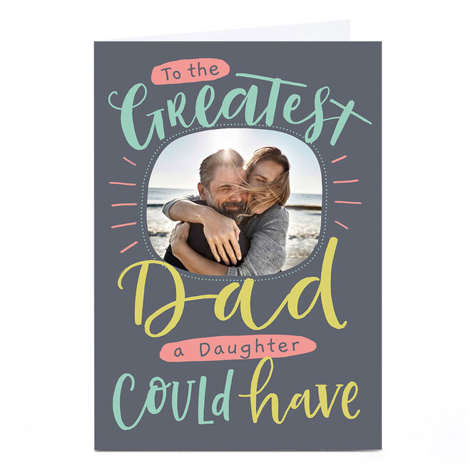 Photo Personalised Nikki Whiston Card - Greatest Dad, From Daughter