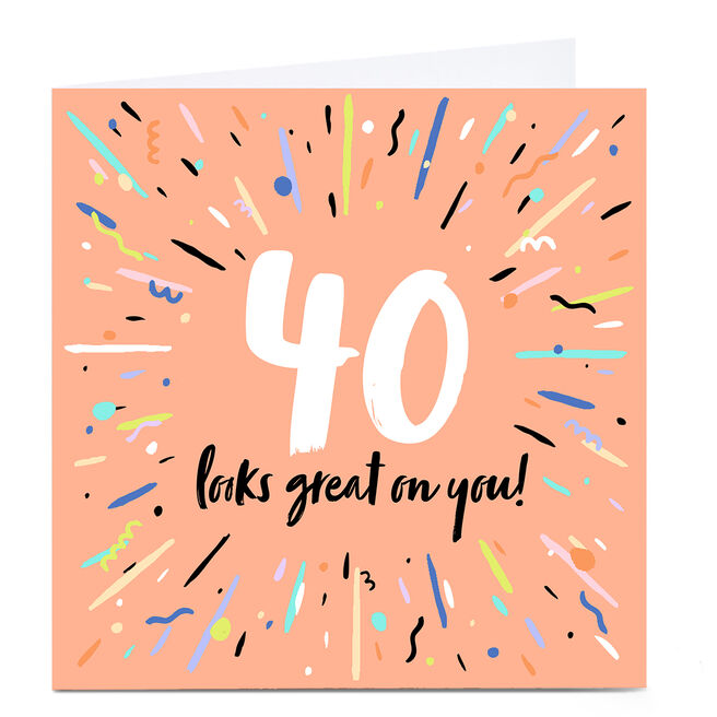 Personalised 40th Birthday Card - Looks great on you!