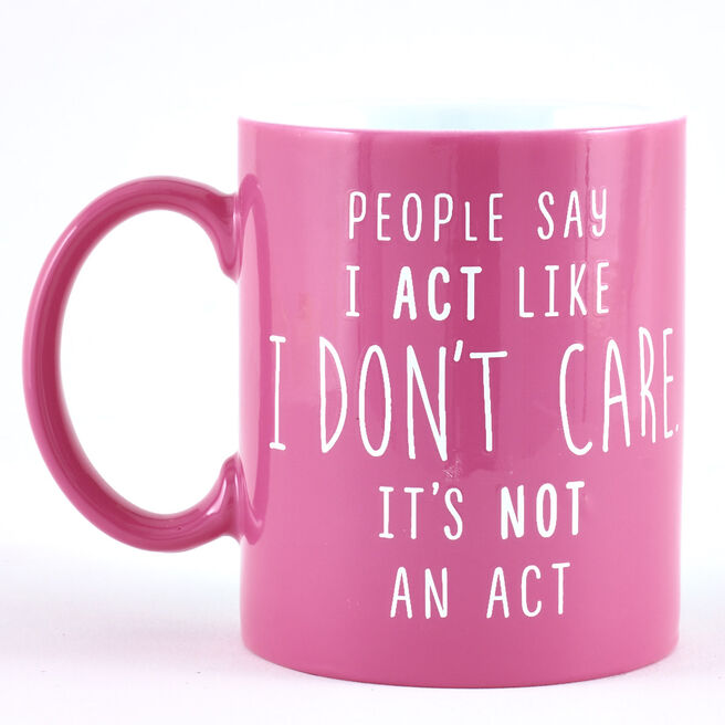 "People Say I Act Like I Don't Care. It's Not An Act"" Mug"""