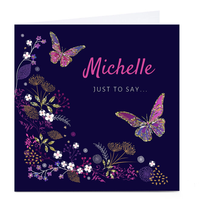 Personalised Kerry Spurling Just To Say Card - Butterflies