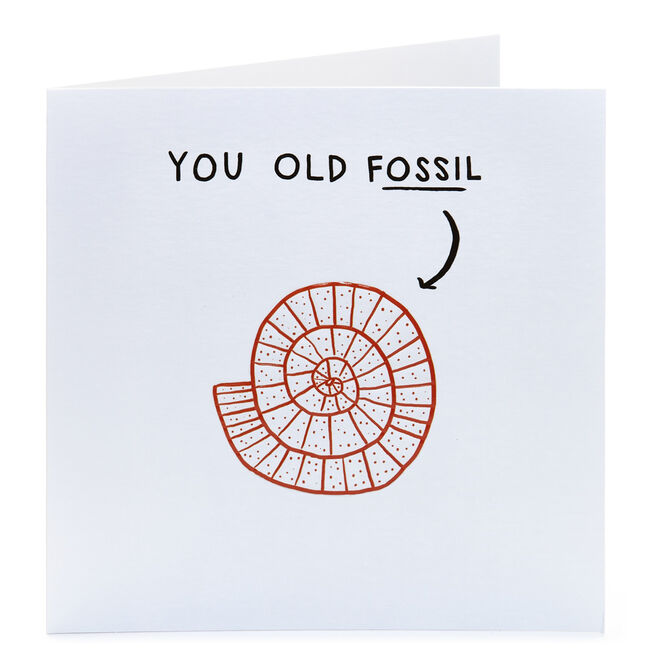Birthday Card - You old fossil!