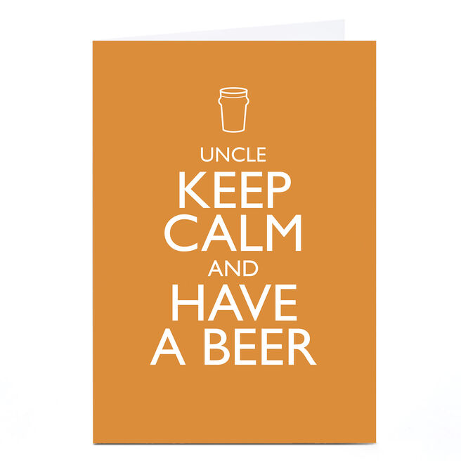 Personalised Card - Keep Calm And Have A Beer, Uncle