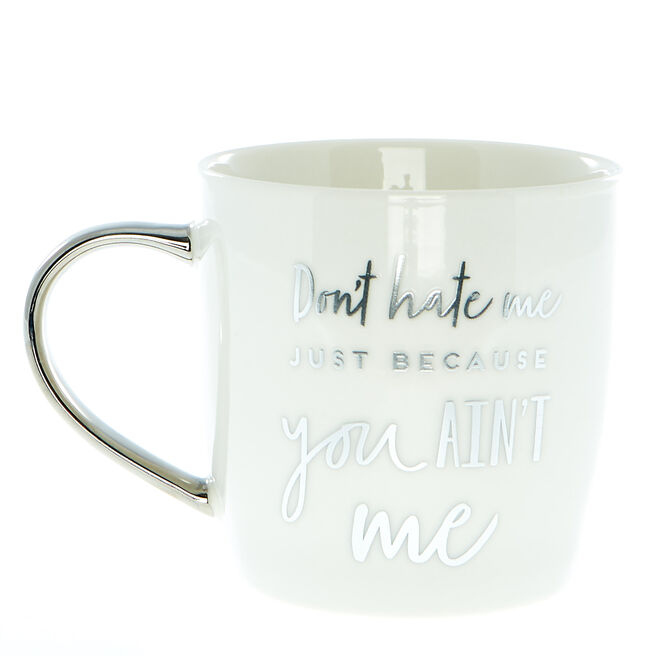 Don't Hate Just Because You Ain't Me Mug