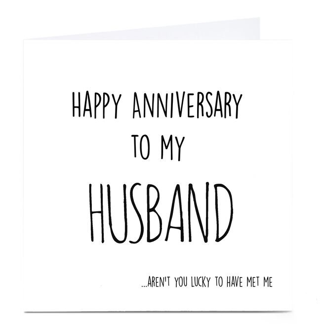 Personalised Anniversary Card - Lucky To Have Met Me, Husband