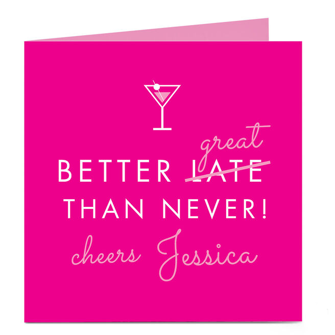 Personalised Belated Birthday Card - Better Great Than Never