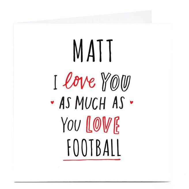 Personalised Valentine's Card - I Love You As Much As You Love...