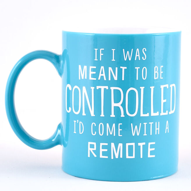 """If I Was Meant To Be Controlled, I'd Come With A Remote"""" Mug"""""""