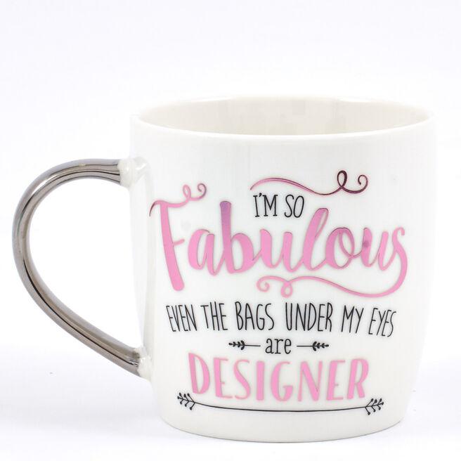 """I'm So Fabulous Even The Bags Under My Eyes Are Designer"" Mug"