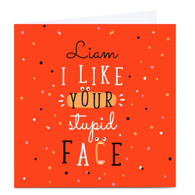 Personalised Valentine's Day Card - Stupid Face