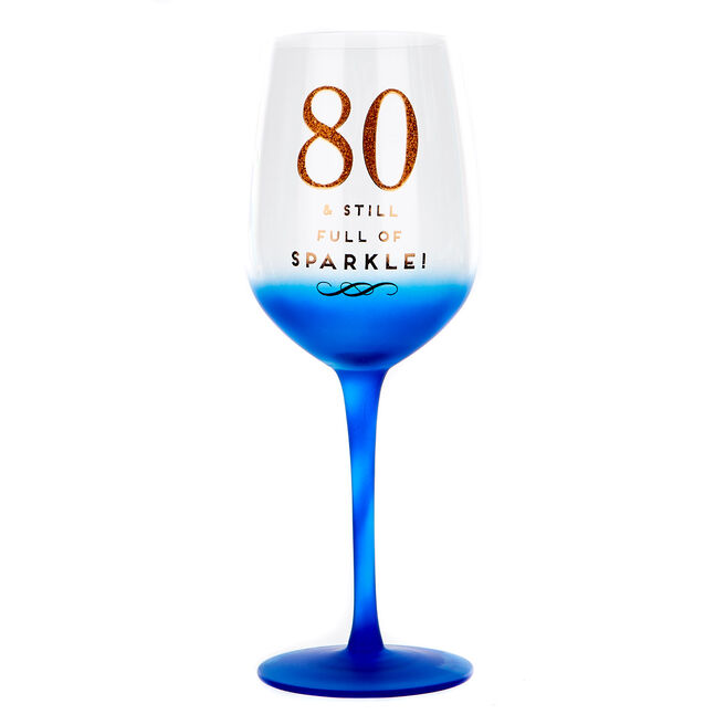 80th Birthday Wine Glass - Still Full Of Sparkle