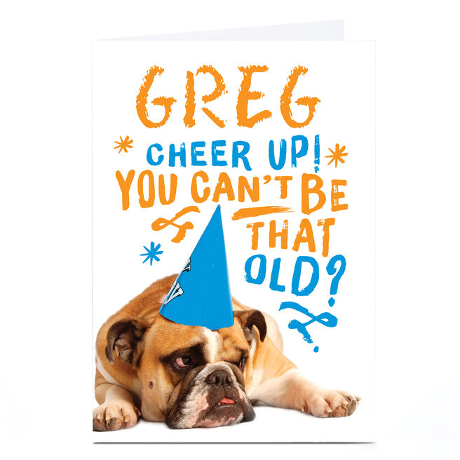 Personalised Birthday Card - Cheer Up! You Can't Be That Old