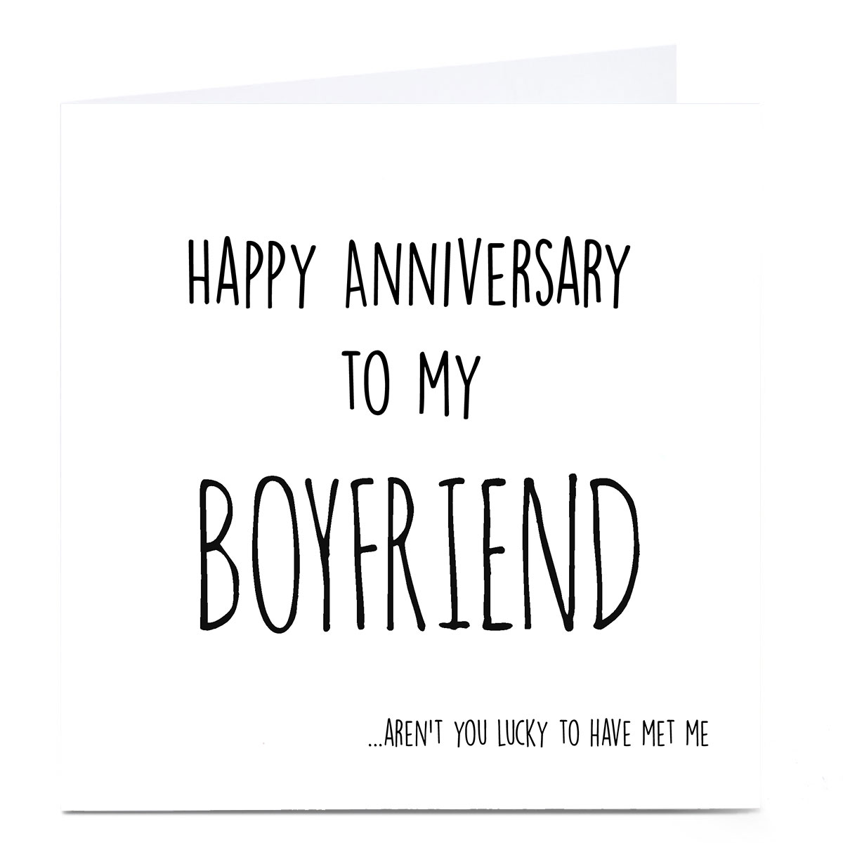 Personalised Anniversary Card - Lucky To Have Met Me, Boyfriend